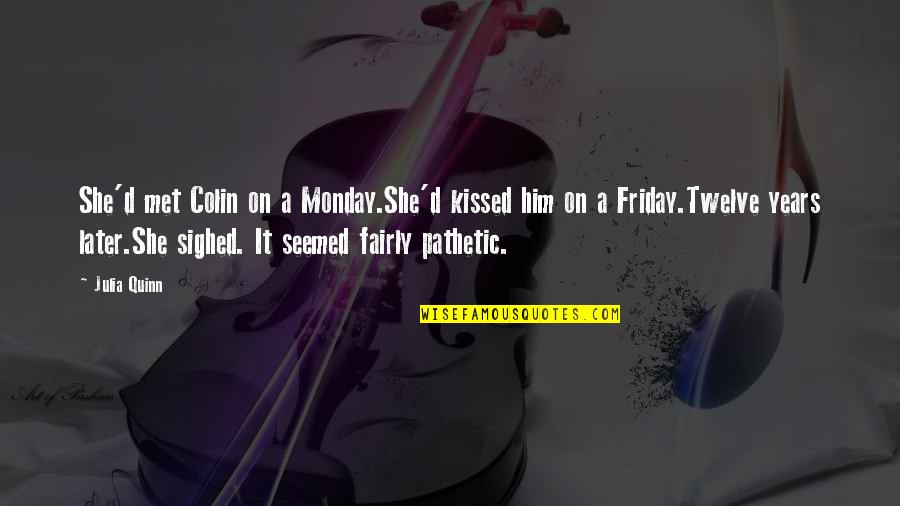 She Kissed Him Quotes By Julia Quinn: She'd met Colin on a Monday.She'd kissed him