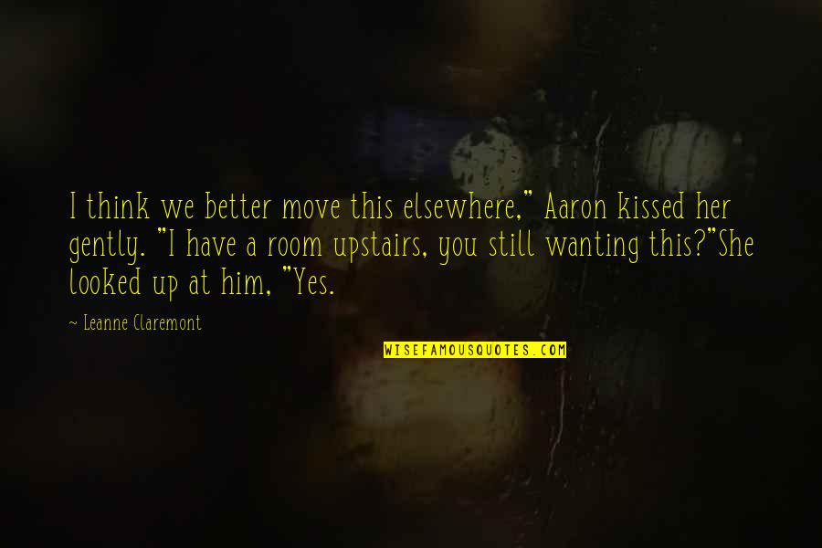 "She Kissed Him Quotes By Leanne Claremont: I think we better move this elsewhere,"" Aaron"