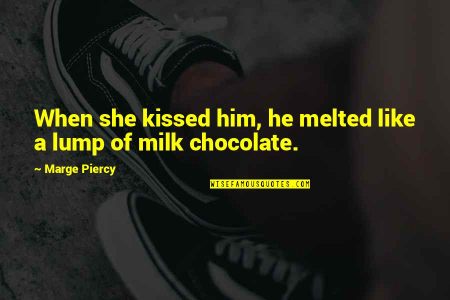 She Kissed Him Quotes By Marge Piercy: When she kissed him, he melted like a