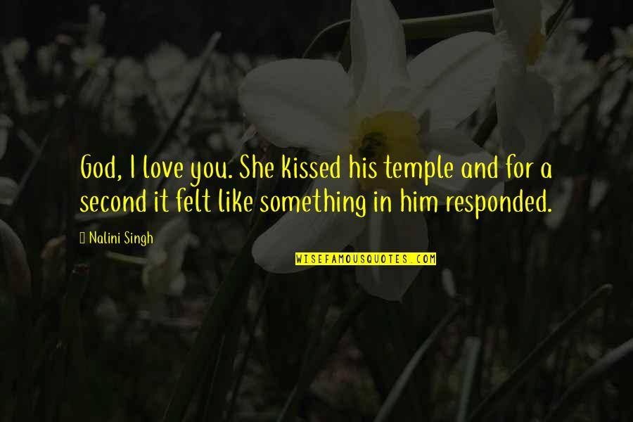 She Kissed Him Quotes By Nalini Singh: God, I love you. She kissed his temple