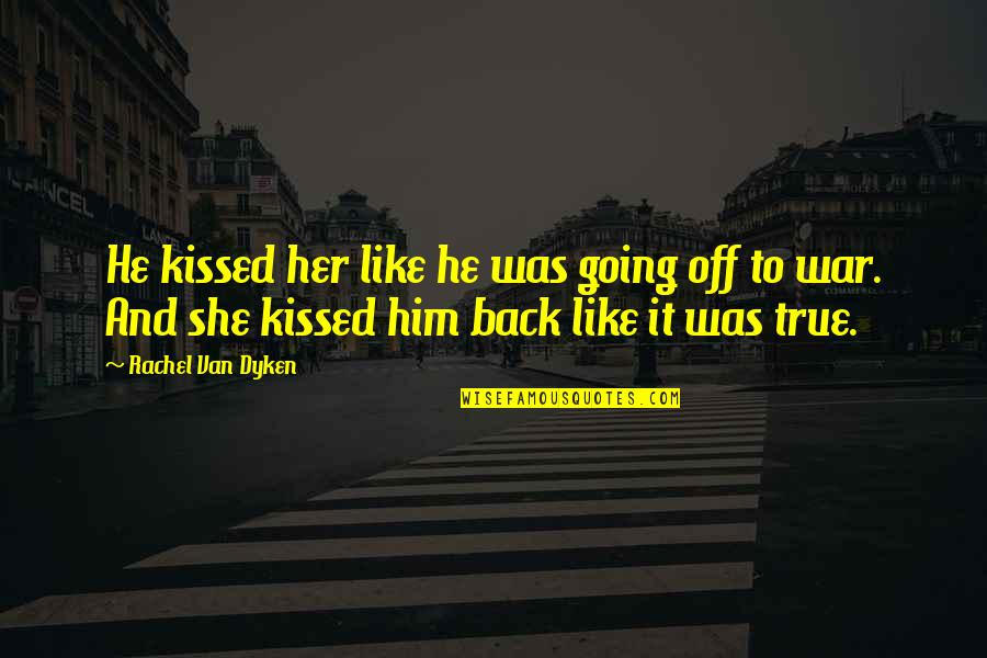 She Kissed Him Quotes By Rachel Van Dyken: He kissed her like he was going off