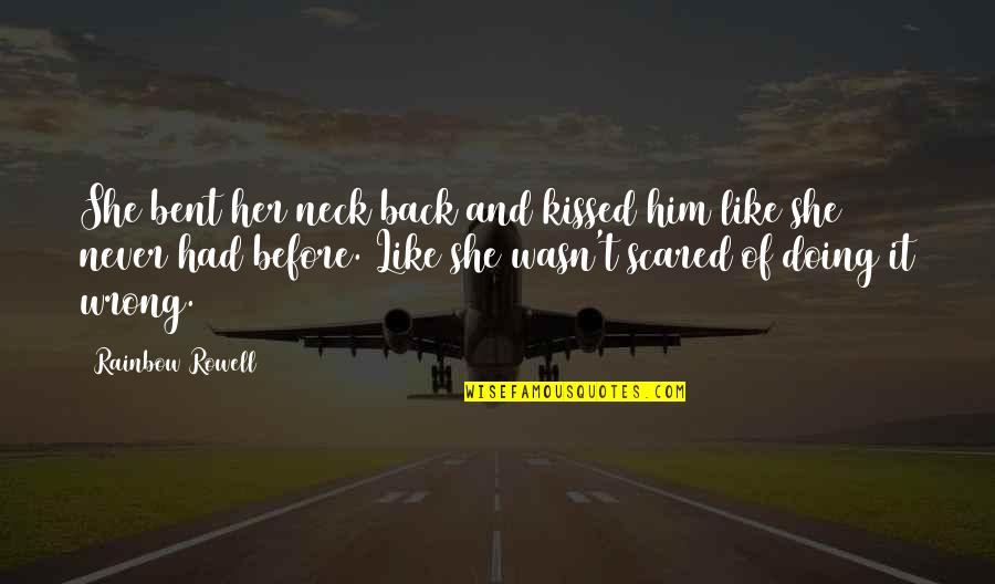 She Kissed Him Quotes By Rainbow Rowell: She bent her neck back and kissed him