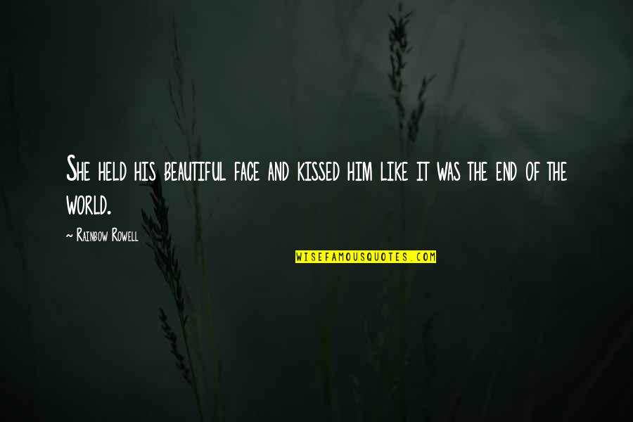 She Kissed Him Quotes By Rainbow Rowell: She held his beautiful face and kissed him