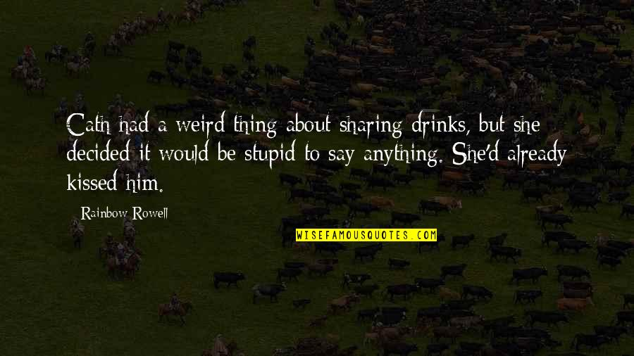 She Kissed Him Quotes By Rainbow Rowell: Cath had a weird thing about sharing drinks,