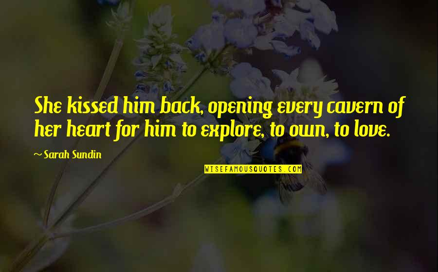 She Kissed Him Quotes By Sarah Sundin: She kissed him back, opening every cavern of