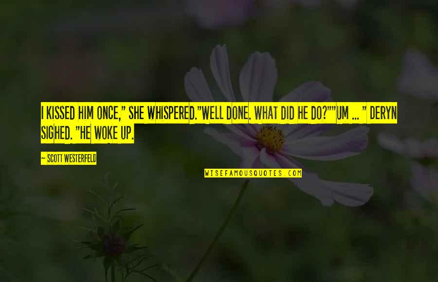 """She Kissed Him Quotes By Scott Westerfeld: I kissed him once,"""" she whispered.""""Well done. What"""