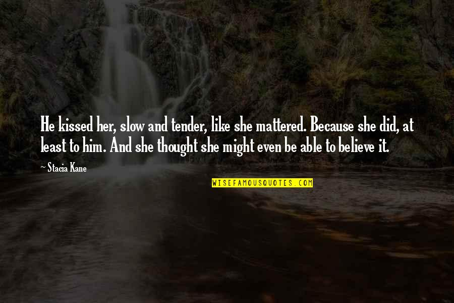 She Kissed Him Quotes By Stacia Kane: He kissed her, slow and tender, like she