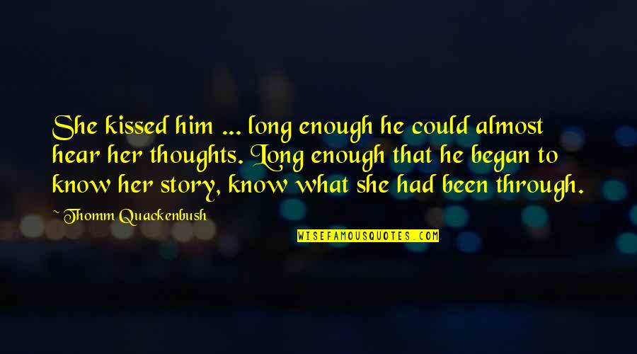 She Kissed Him Quotes By Thomm Quackenbush: She kissed him ... long enough he could