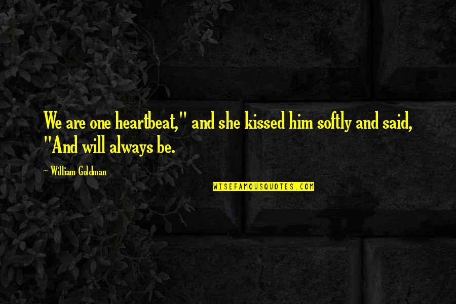"She Kissed Him Quotes By William Goldman: We are one heartbeat,"" and she kissed him"
