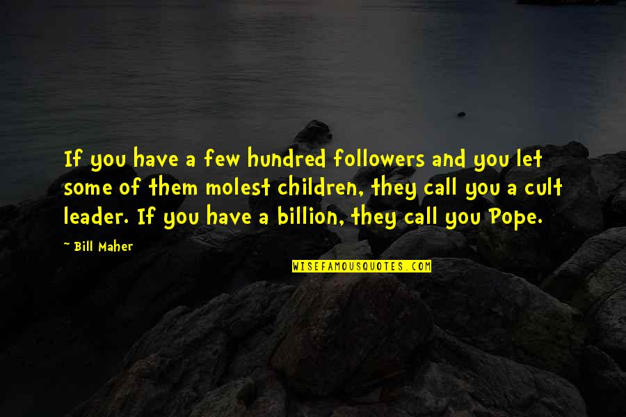 She Knows Everything Quotes By Bill Maher: If you have a few hundred followers and