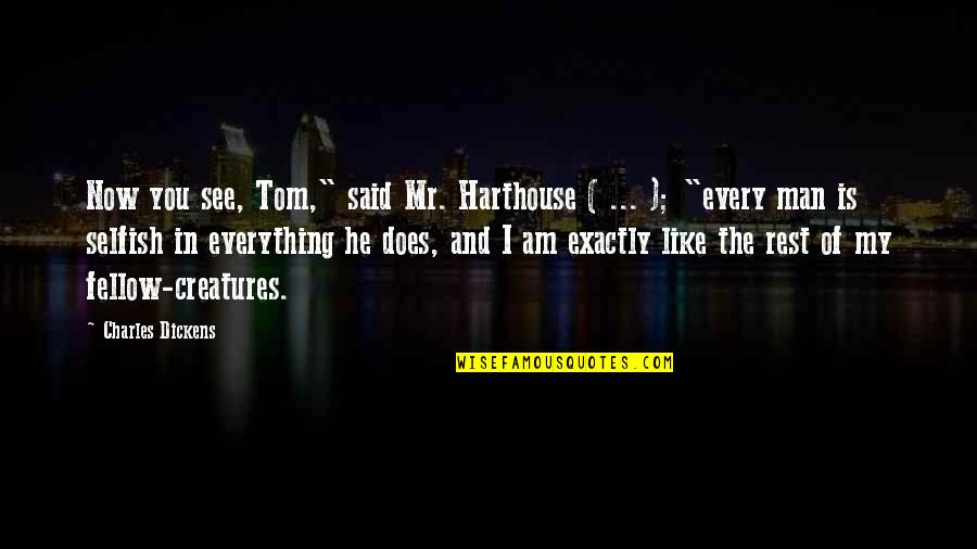 "She Knows Everything Quotes By Charles Dickens: Now you see, Tom,"" said Mr. Harthouse ("