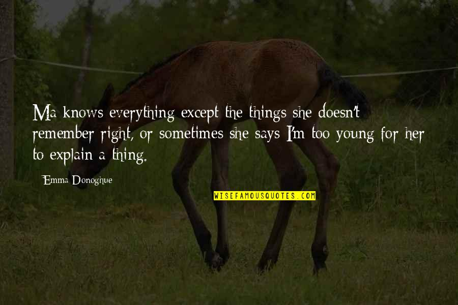 She Knows Everything Quotes By Emma Donoghue: Ma knows everything except the things she doesn't