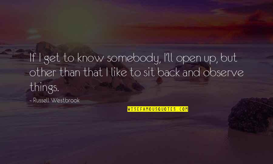 She Knows Everything Quotes By Russell Westbrook: If I get to know somebody, I'll open