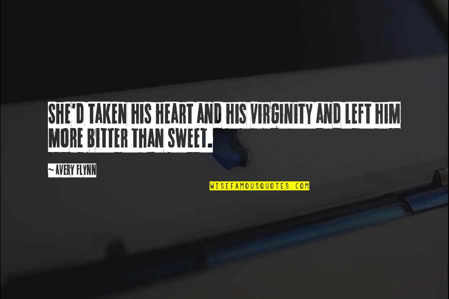 She Left Him Quotes By Avery Flynn: She'd taken his heart and his virginity and