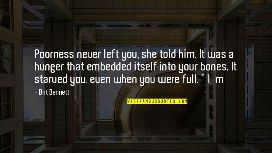She Left Him Quotes By Brit Bennett: Poorness never left you, she told him. It