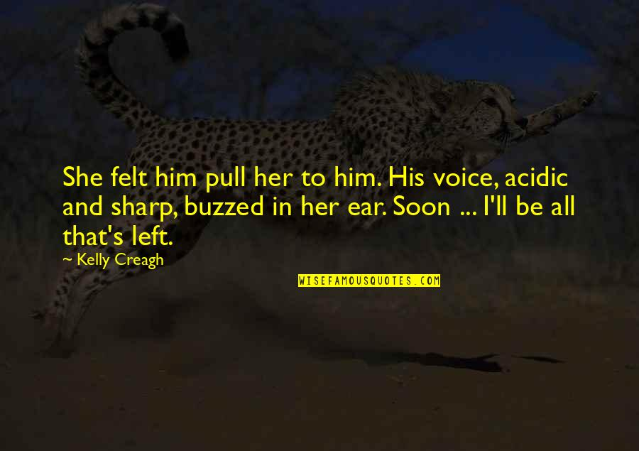 She Left Him Quotes By Kelly Creagh: She felt him pull her to him. His