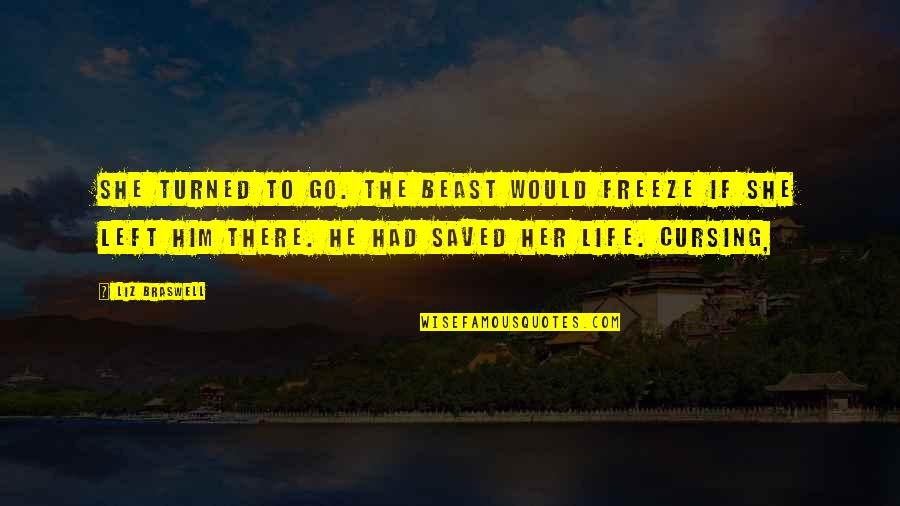 She Left Him Quotes By Liz Braswell: She turned to go. The Beast would freeze