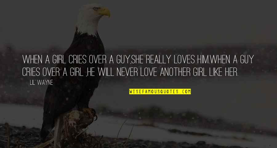 She Loves Him Like Quotes By Lil' Wayne: When a girl cries over a guy,she really