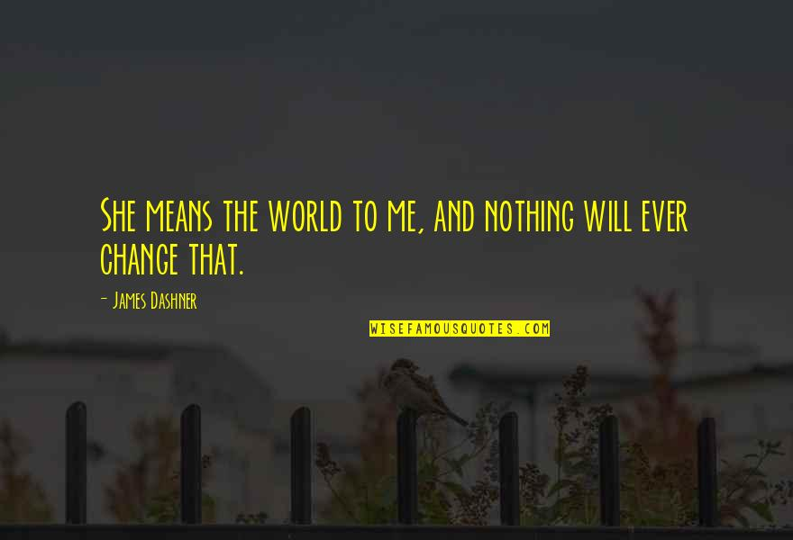 She Means The World To Me Quotes By James Dashner: She means the world to me, and nothing