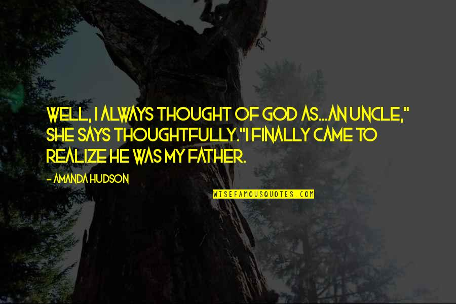 She Realize Quotes By Amanda Hudson: Well, I always thought of God as...an uncle,""