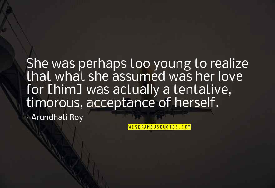 She Realize Quotes By Arundhati Roy: She was perhaps too young to realize that