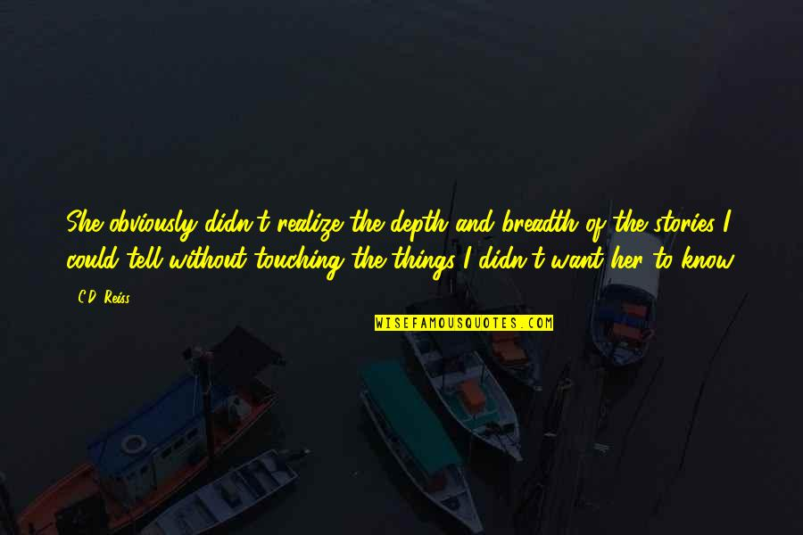 She Realize Quotes By C.D. Reiss: She obviously didn't realize the depth and breadth