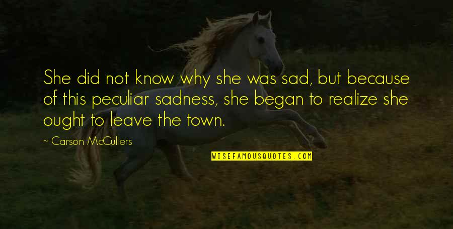 She Realize Quotes By Carson McCullers: She did not know why she was sad,