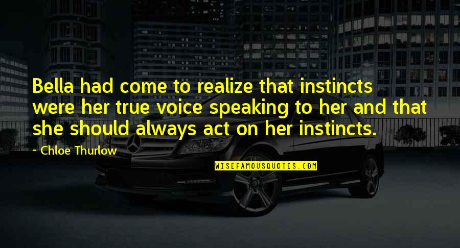 She Realize Quotes By Chloe Thurlow: Bella had come to realize that instincts were
