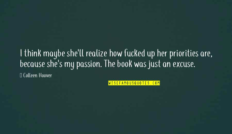 She Realize Quotes By Colleen Hoover: I think maybe she'll realize how fucked up