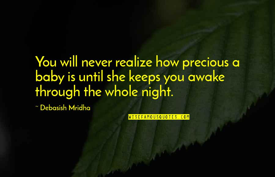 She Realize Quotes By Debasish Mridha: You will never realize how precious a baby