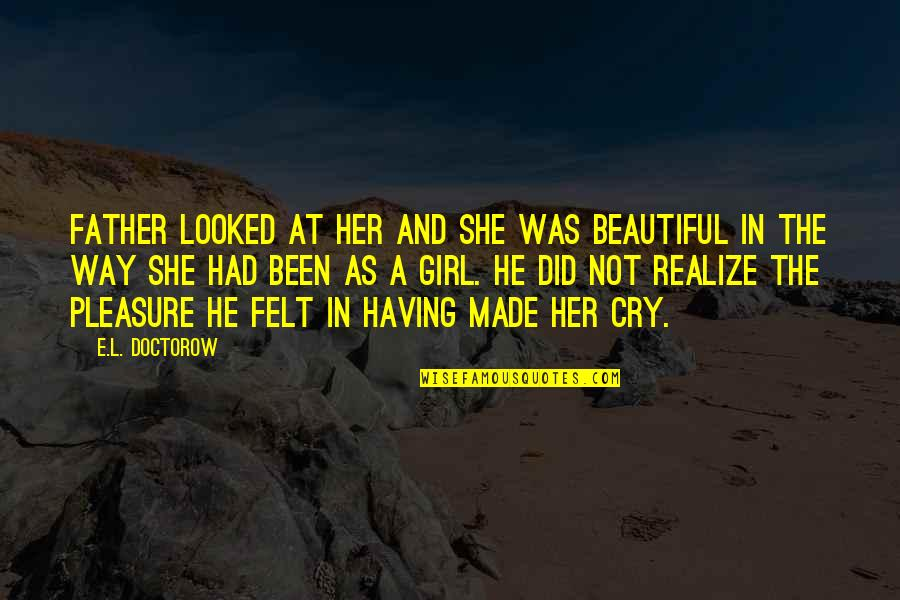 She Realize Quotes By E.L. Doctorow: Father looked at her and she was beautiful
