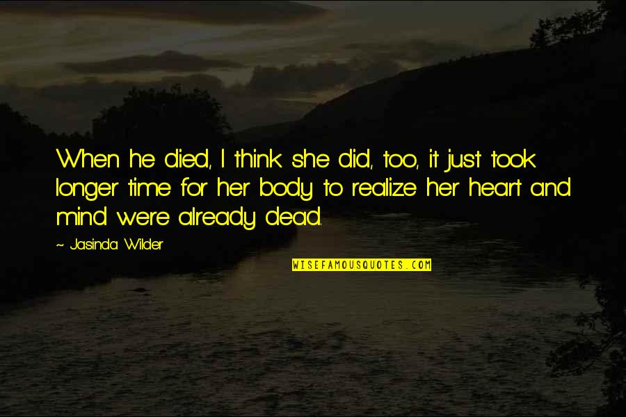 She Realize Quotes By Jasinda Wilder: When he died, I think she did, too,