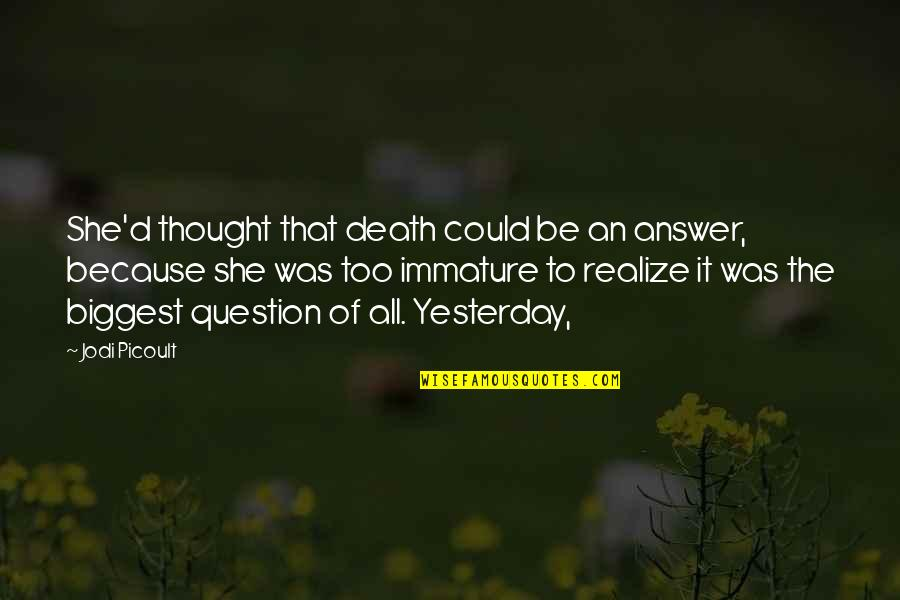 She Realize Quotes By Jodi Picoult: She'd thought that death could be an answer,