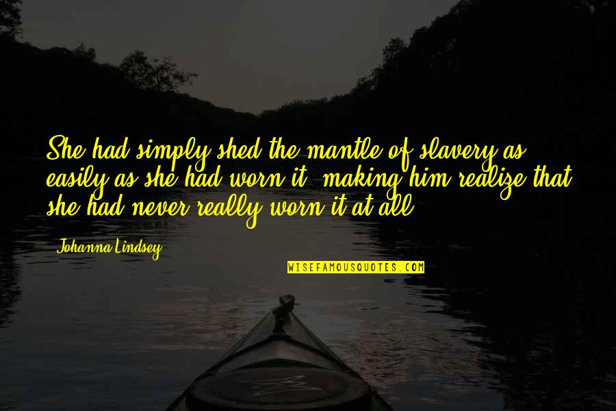 She Realize Quotes By Johanna Lindsey: She had simply shed the mantle of slavery