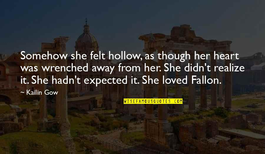 She Realize Quotes By Kailin Gow: Somehow she felt hollow, as though her heart