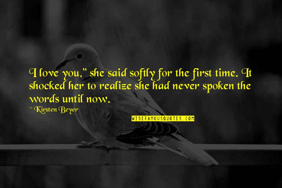 "She Realize Quotes By Kirsten Beyer: I love you,"" she said softly for the"