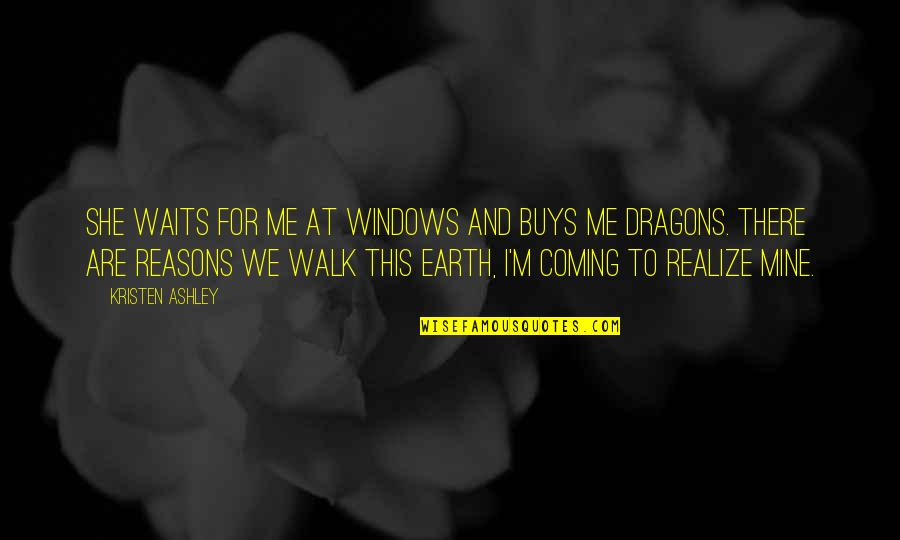 She Realize Quotes By Kristen Ashley: She waits for me at windows and buys