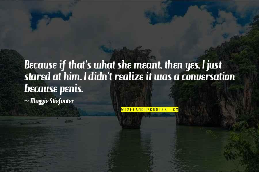 She Realize Quotes By Maggie Stiefvater: Because if that's what she meant, then yes,