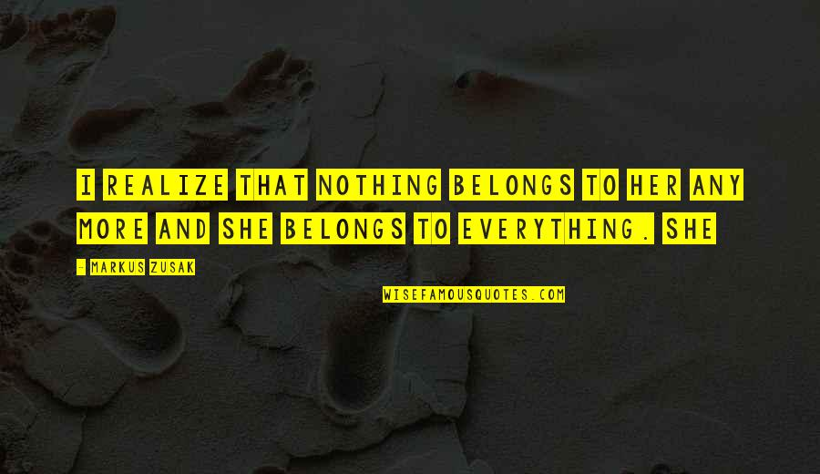 She Realize Quotes By Markus Zusak: I realize that nothing belongs to her any