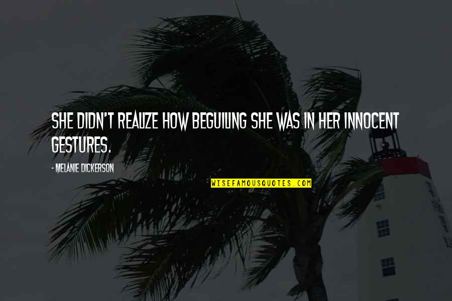She Realize Quotes By Melanie Dickerson: She didn't realize how beguiling she was in