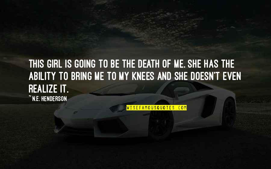 She Realize Quotes By N.E. Henderson: This girl is going to be the death