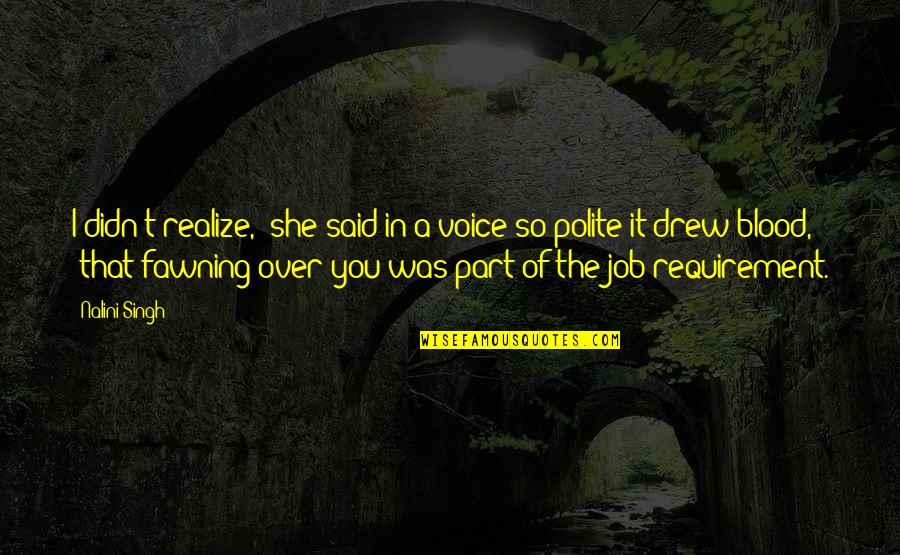 "She Realize Quotes By Nalini Singh: I didn't realize,"" she said in a voice"