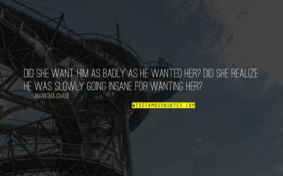 She Realize Quotes By Samantha Chase: Did she want him as badly as he