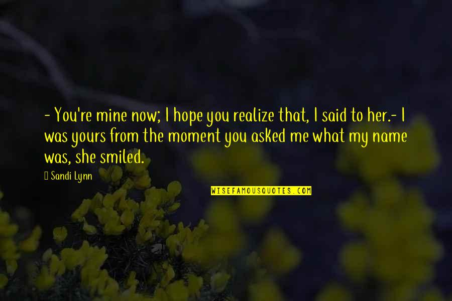 She Realize Quotes By Sandi Lynn: - You're mine now; I hope you realize