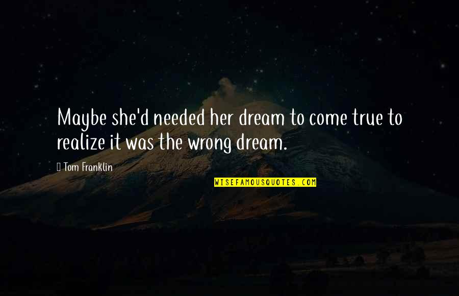 She Realize Quotes By Tom Franklin: Maybe she'd needed her dream to come true