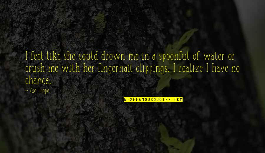 She Realize Quotes By Zoe Trope: I feel like she could drown me in