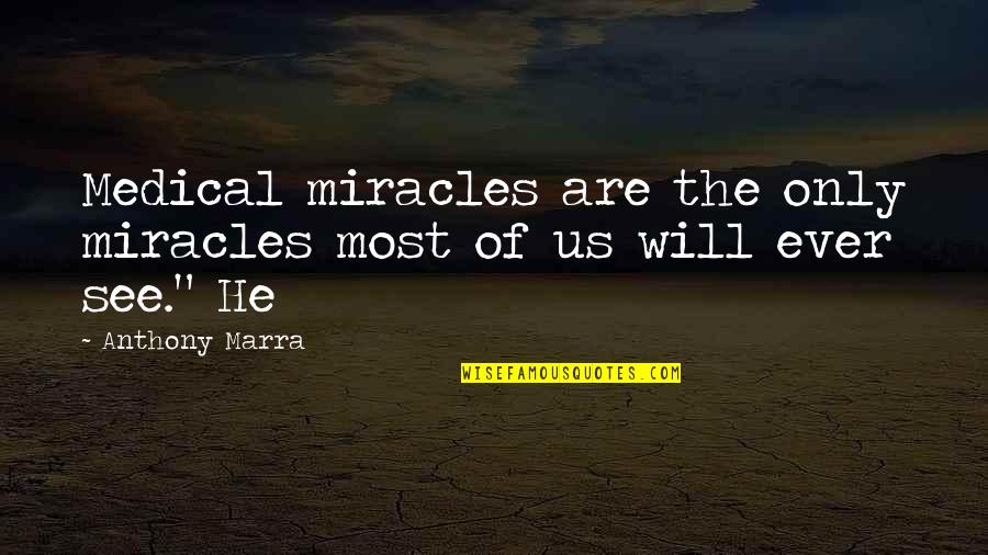 She Smile Because Quotes By Anthony Marra: Medical miracles are the only miracles most of