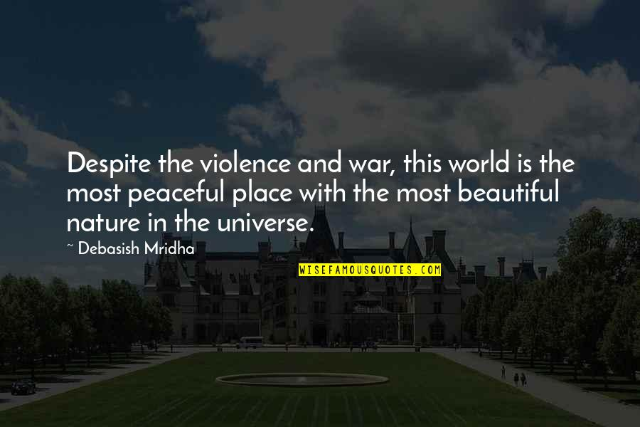 She Smile Because Quotes By Debasish Mridha: Despite the violence and war, this world is