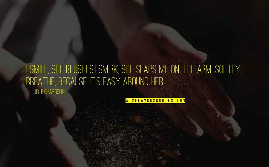 She Smile Because Quotes By J.R. Richardson: I smile, she blushes.I smirk, she slaps me