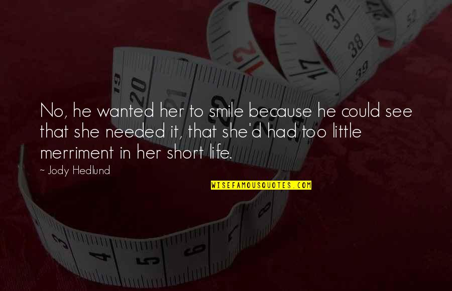 She Smile Because Quotes By Jody Hedlund: No, he wanted her to smile because he